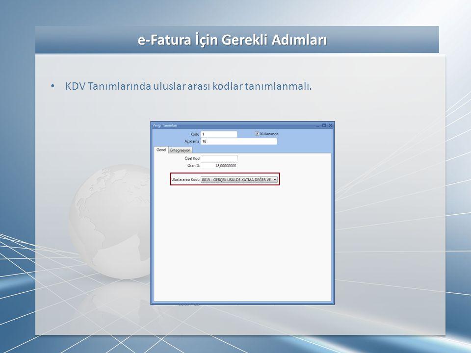 e-Fatura İçin Gerekli Adımları e-Fatura İçin Gerekli Adımları • KDV Tanımlarında uluslar arası kodlar tanımlanmalı.