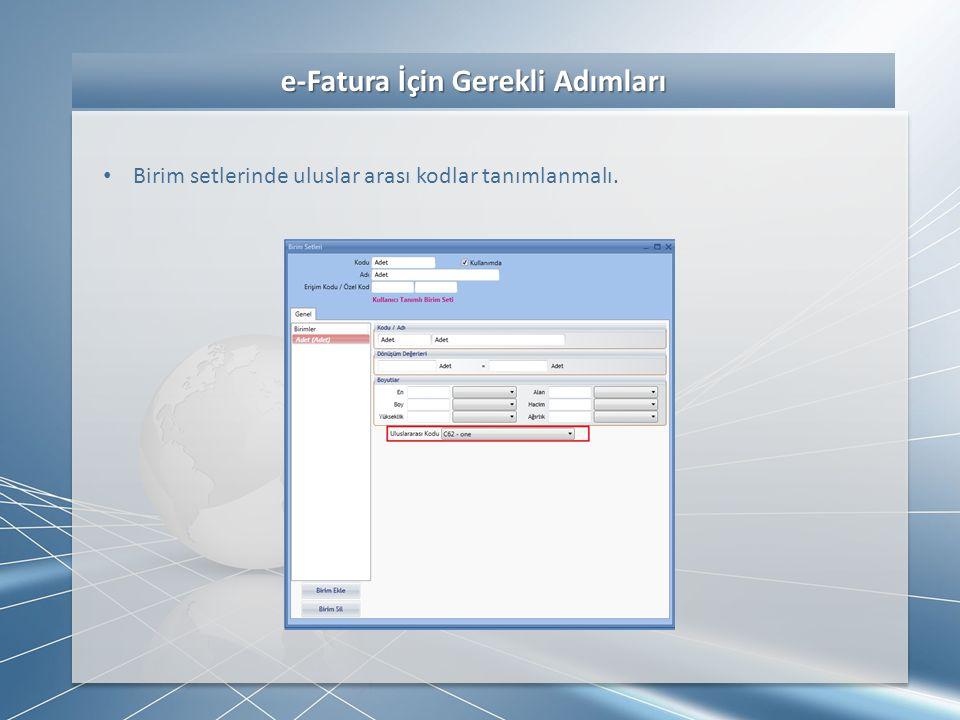 e-Fatura Uygulama Adımları e-Fatura Uygulama Adımları • İlgili fatura üzerinde e-Fatura sekmesinde bulunan değerler düzenlenir (değerler cari hesap kartından otomatik olarak taşınır dönem tarihlerinin belirlenmesi gerekir)