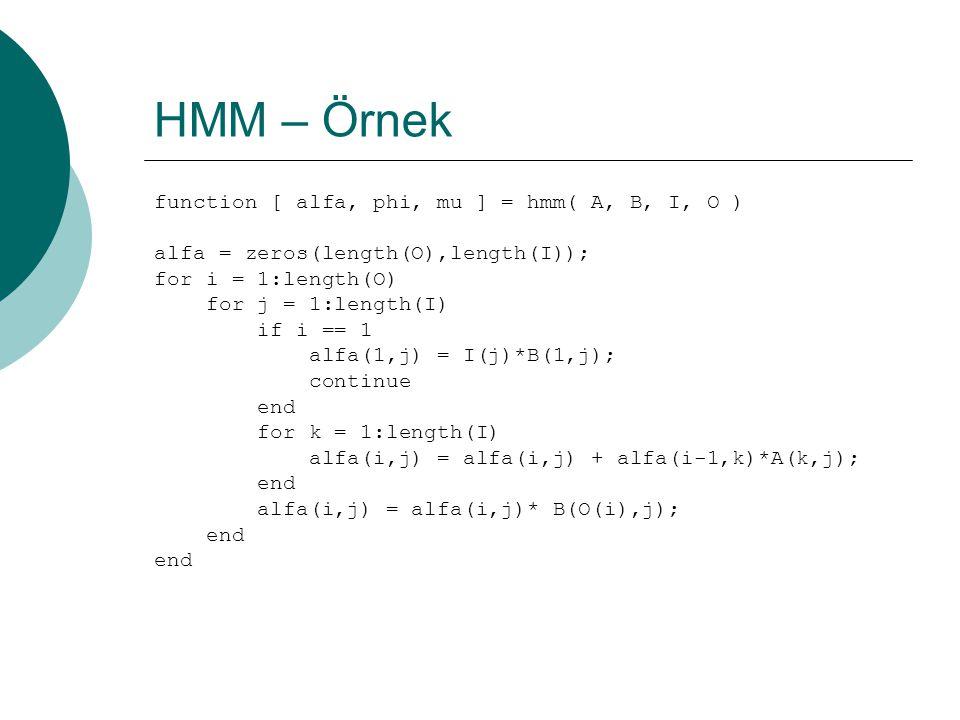 HMM – Örnek  3 vazo, R G B toplar  O = RGGBRB b 1 (R) = 0.3b 2 (R) = 0.1b 3 (R) = 0.4 b 1 (G) = 0.5b 2 (G) = 0.4b 3 (R) = 0.1 b 1 (B) = 0.2b 2 (B) = 0.5b 3 (R) = 0.5 П(j) = {0.8, 0.2, 0.0}