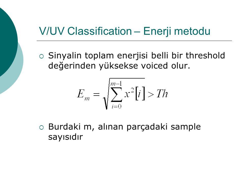 V/UV Classification – Enerji metodu  Sinyalin toplam enerjisi belli bir threshold değerinden yüksekse voiced olur.