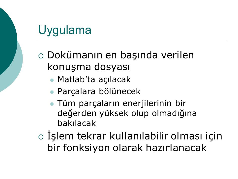 V/UV Classification – Enerji metodu  Sinyalin toplam enerjisi belli bir threshold değerinden yüksekse voiced olur.  Burdaki m, alınan parçadaki samp