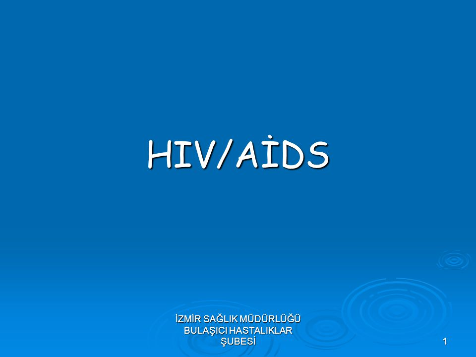 İZMİR SAĞLIK MÜDÜRLÜĞÜ BULAŞICI HASTALIKLAR ŞUBESİ 1 HIV/AİDS