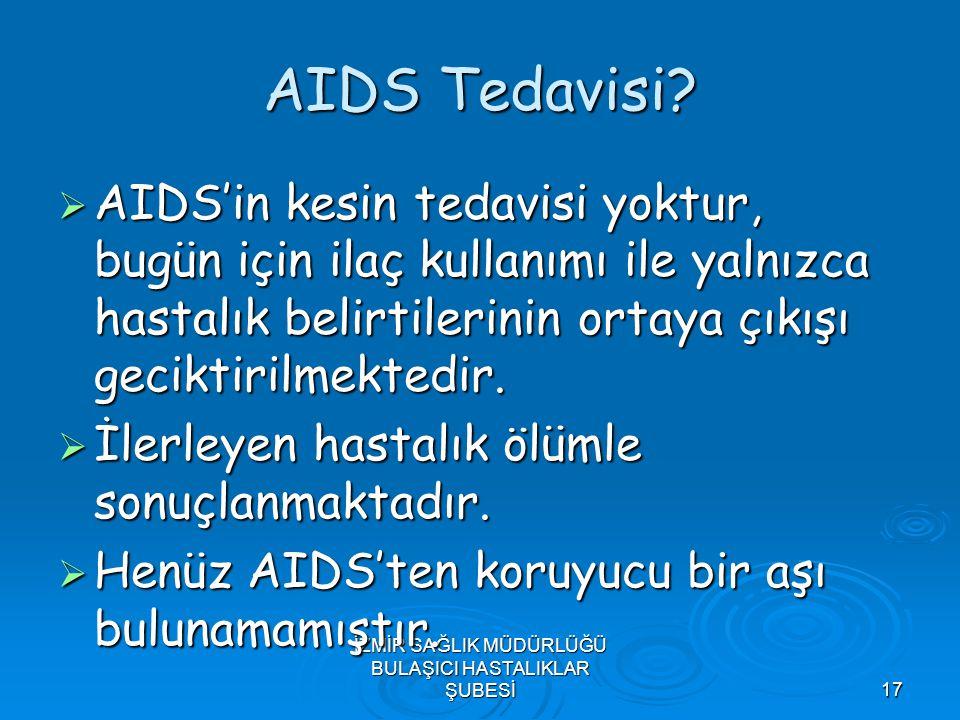 İZMİR SAĞLIK MÜDÜRLÜĞÜ BULAŞICI HASTALIKLAR ŞUBESİ17 AIDS Tedavisi?  AIDS'in kesin tedavisi yoktur, bugün için ilaç kullanımı ile yalnızca hastalık b
