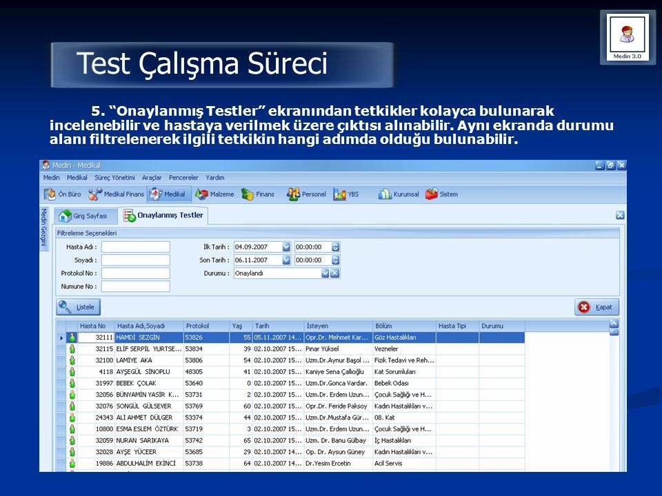 """Test Çalışma Süreci 5. """"Onaylanmış Testler"""" ekranından tetkikler kolayca bulunarak incelenebilir ve hastaya verilmek üzere çıktısı alınabilir. Aynı ek"""