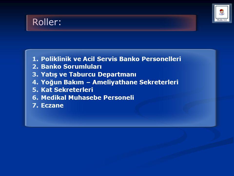 Roller: 1.Poliklinik ve Acil Servis Banko Personelleri 2.Banko Sorumluları 3.Yatış ve Taburcu Departmanı 4.Yoğun Bakım – Ameliyathane Sekreterleri 5.K