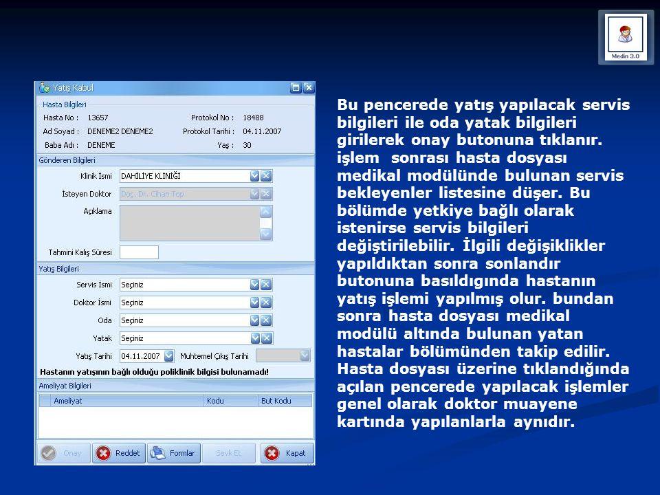 Bu pencerede yatış yapılacak servis bilgileri ile oda yatak bilgileri girilerek onay butonuna tıklanır. işlem sonrası hasta dosyası medikal modülünde