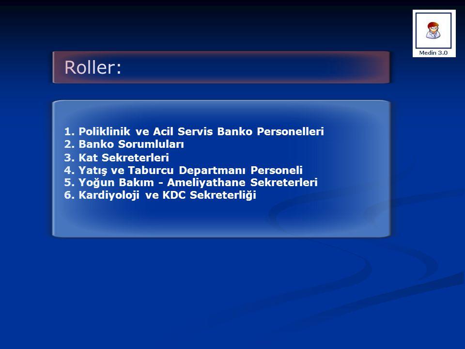 Roller: 1. Poliklinik ve Acil Servis Banko Personelleri 2. Banko Sorumluları 3. Kat Sekreterleri 4. Yatış ve Taburcu Departmanı Personeli 5. Yoğun Bak
