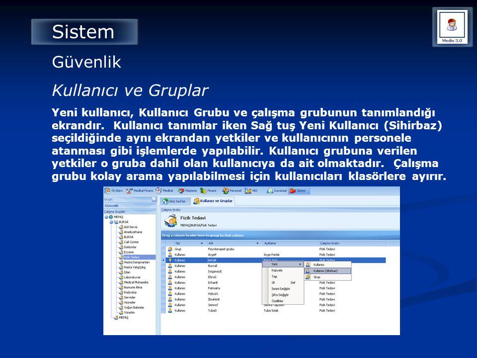 Sistem Güvenlik Kullanıcı ve Gruplar Yeni kullanıcı, Kullanıcı Grubu ve çalışma grubunun tanımlandığı ekrandır. Kullanıcı tanımlar iken Sağ tuş Yeni K