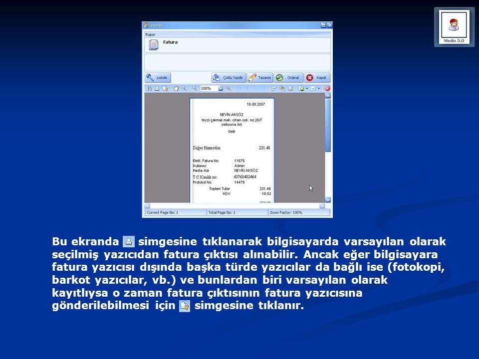 Bu ekranda simgesine tıklanarak bilgisayarda varsayılan olarak seçilmiş yazıcıdan fatura çıktısı alınabilir. Ancak eğer bilgisayara fatura yazıcısı dı
