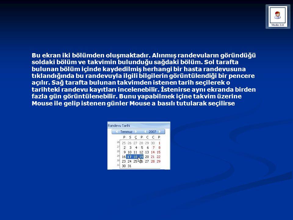 Bu ekran iki bölümden oluşmaktadır. Alınmış randevuların göründüğü soldaki bölüm ve takvimin bulunduğu sağdaki bölüm. Sol tarafta bulunan bölüm içinde