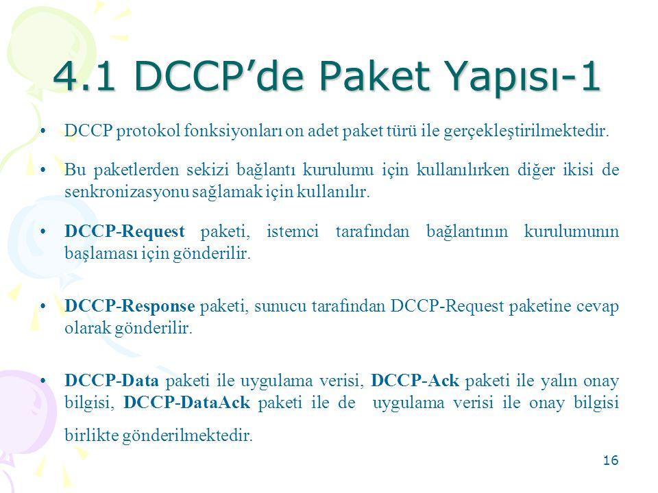 17 4.1 DCCP'de Paket Yapısı-2 •DCCP-CloseReq paketi sunucunun istemciye bağlantıyı kapatması için gönderdiği bir istek paketidir.