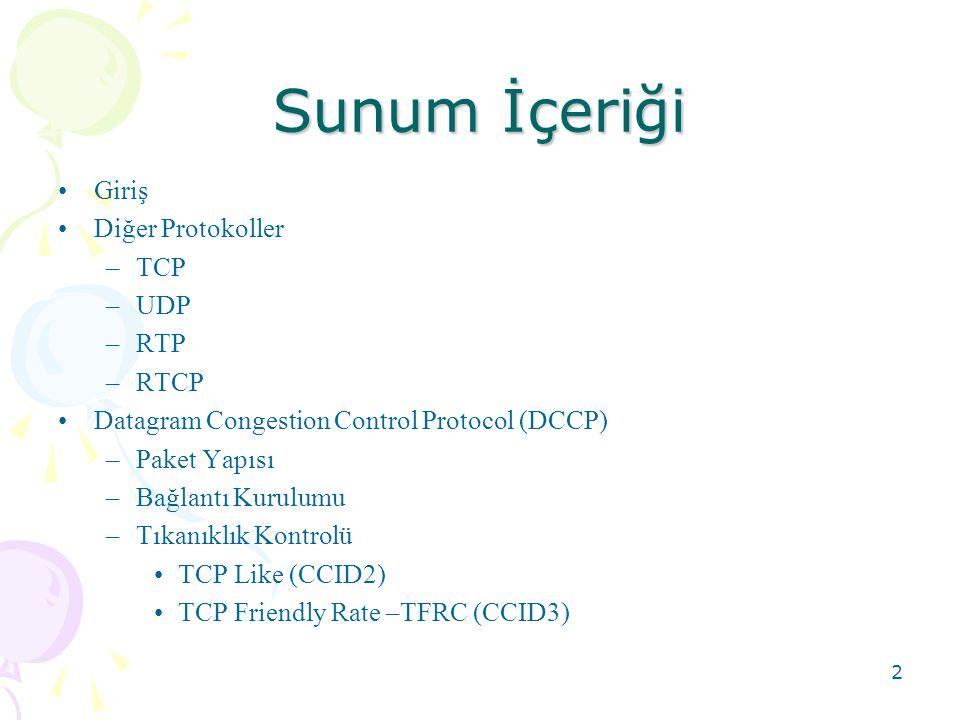 2 Sunum İçeriği •Giriş •Diğer Protokoller –TCP –UDP –RTP –RTCP •Datagram Congestion Control Protocol (DCCP) –Paket Yapısı –Bağlantı Kurulumu –Tıkanıkl
