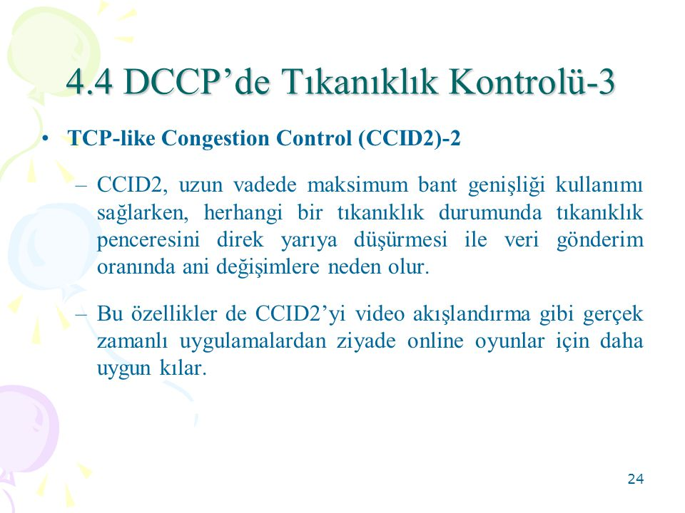 25 4.4 DCCP'de Tıkanıklık Kontrolü-4 •TCP Friendly Rate Control –TFRC (CCID3) –TFRC, bir eşitlik tabanlı (equation-based) tıkanıklık kontrol mekanizmasıdır.