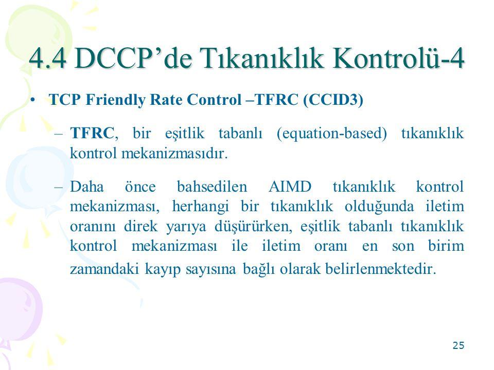 26 4.4 DCCP'de Tıkanıklık Kontrolü-5 –Gönderici, alıcıdan tıkanıklık durumu ile ilgili geri bildirim almaktadır ve aşağıda verilen tıkanıklık kontrol denklemine göre de iletim oranını belirlemektedir.