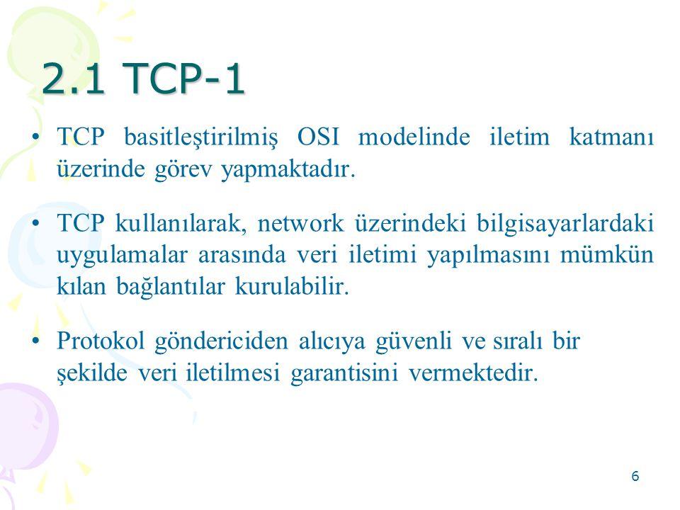 7 2.1 TCP-2 •TCP internet üzerinde kullanılan en popüler uygulama protokollerini ve uygulamaları desteklemektedir.