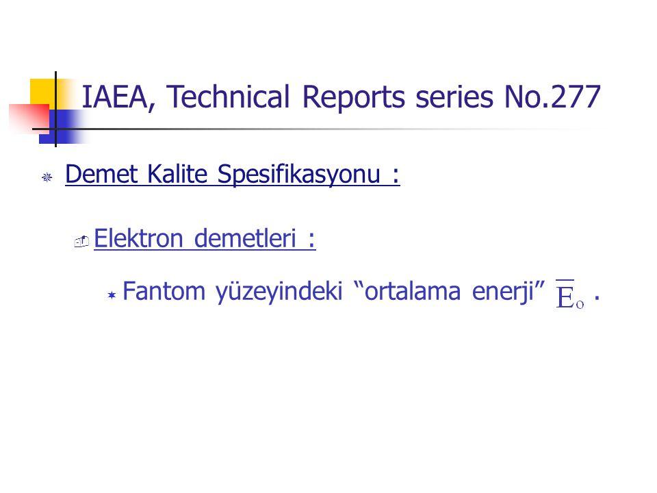 """ Demet Kalite Spesifikasyonu :  Elektron demetleri :  Fantom yüzeyindeki """"ortalama enerji"""". IAEA, Technical Reports series No.277"""