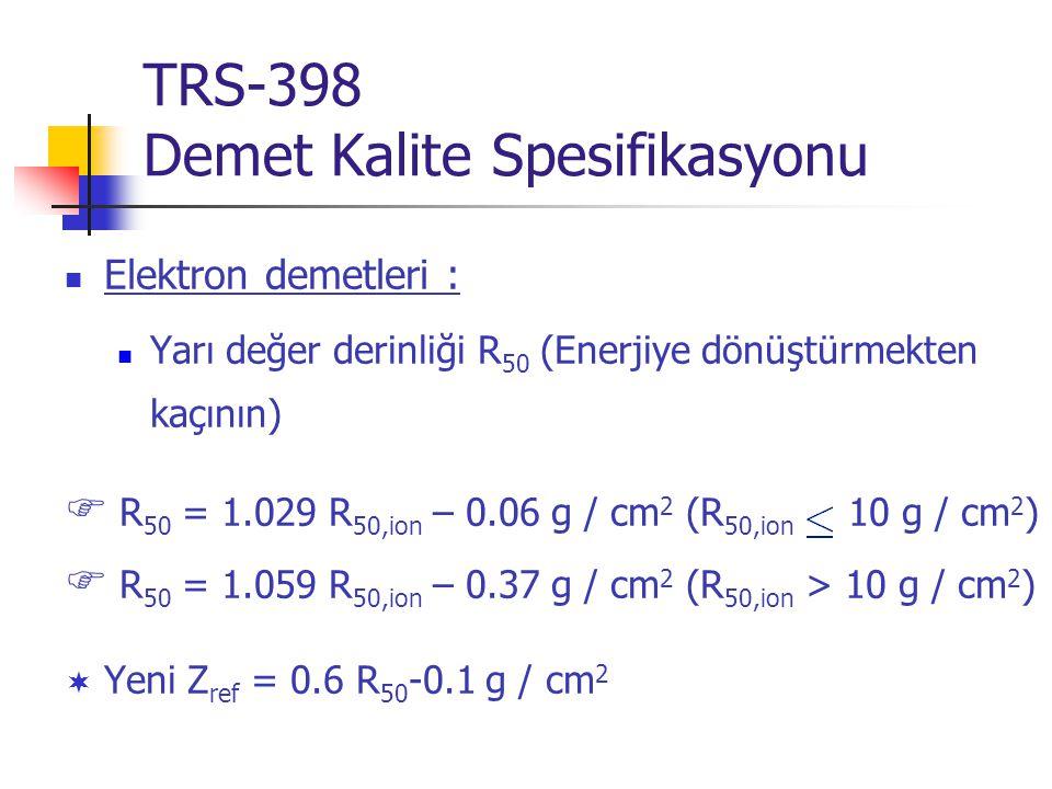  Elektron demetleri :  Yarı değer derinliği R 50 (Enerjiye dönüştürmekten kaçının)  R 50 = 1.029 R 50,ion – 0.06 g / cm 2 (R 50,ion 10 g / cm 2 ) 