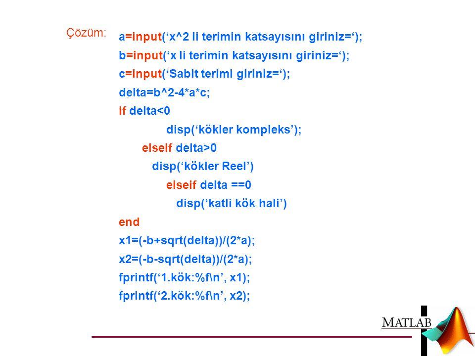 a=input('x^2 li terimin katsayısını giriniz='); b=input('x li terimin katsayısını giriniz='); c=input('Sabit terimi giriniz='); delta=b^2-4*a*c; if de
