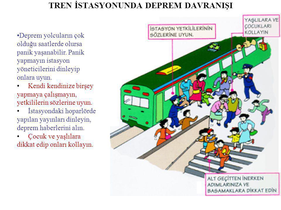 TREN İSTASYONUNDA DEPREM DAVRANIŞI •Deprem yolcuların çok olduğu saatlerde olursa panik yaşanabilir. Panik yapmayın istasyon yöneticilerini dinleyip o