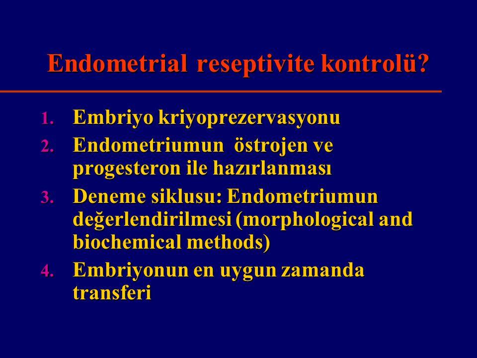Endometrial reseptivite kontrolü.1. Embriyo kriyoprezervasyonu 2.