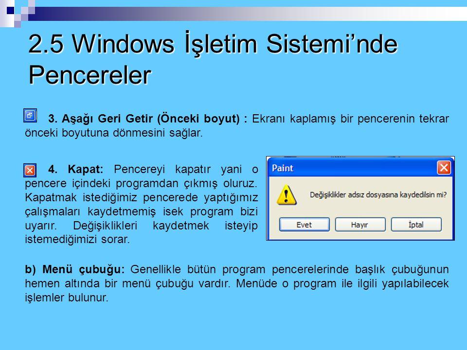 2.5 Windows İşletim Sistemi'nde Pencereler a) Başlık çubuğu: Bütün pencerelerin en üst kısmında renkli zeminli bir başlık çubuğu bulunur. Başlık çubuğ