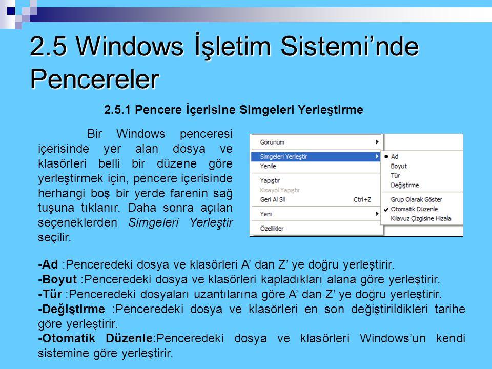 2.5 Windows İşletim Sistemi'nde Pencereler c) Araç Çubuğu: GeriBir önceki tıklamayla gelinen sürücüye veya pencereye gelir. İleriGeri çıkılan sürücü v