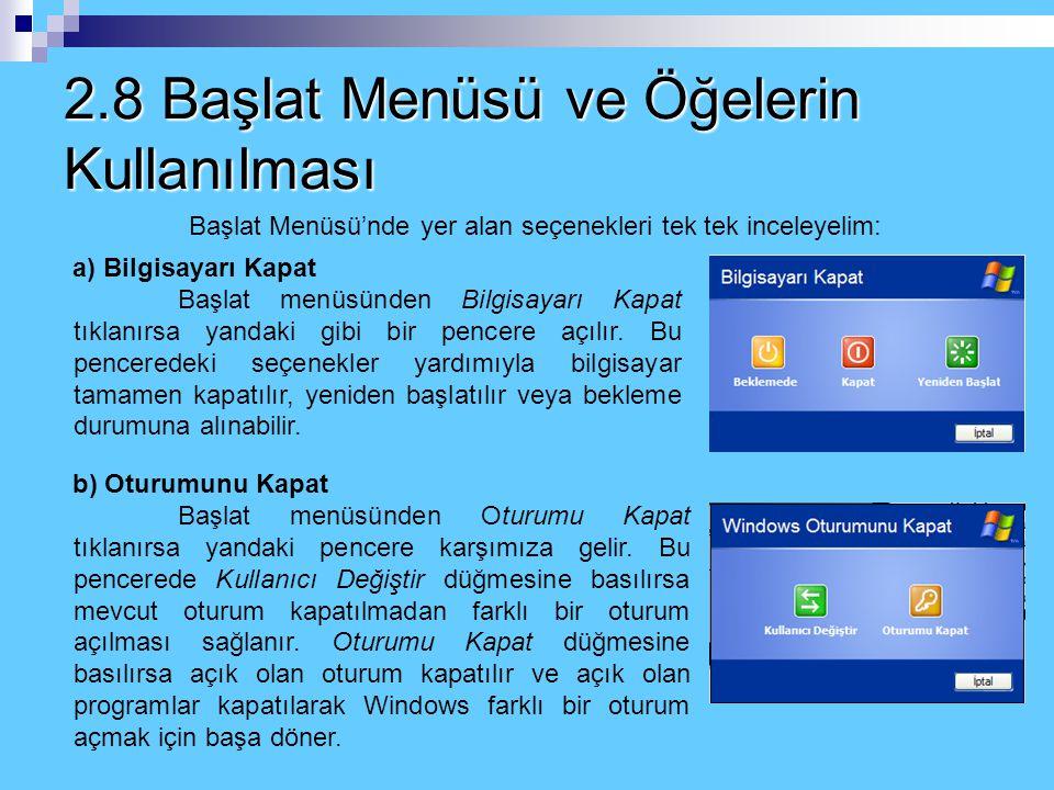 2.8 Başlat Menüsü ve Öğelerin Kullanılması Başlat menüsü genellikle bilgisayarımıza yüklenmiş bulunan programları ve belgeleri bulup açmak için kullan