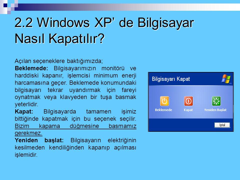 2.2 Windows XP' de Bilgisayar Nasıl Kapatılır? Bilgisayarı kapatmak için şu adımlar izlenmelidir: 1- Fare işareti Başlat düğmesine götürülüp sol tuşa