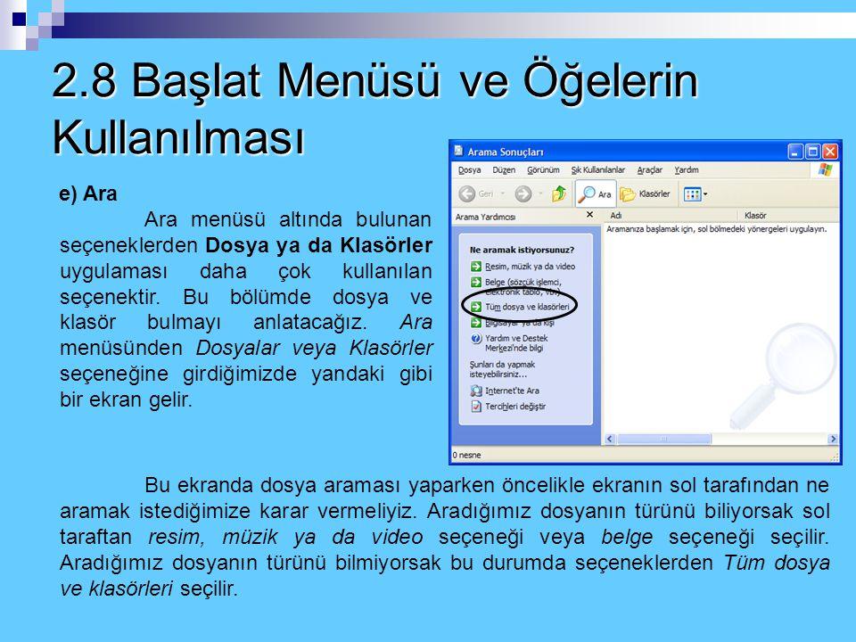 2.8 Başlat Menüsü ve Öğelerin Kullanılması c) Çalıştır Programları veya belgeleri açmak için kullanılan bir seçenektir. Başlat menüsündeki Programlar