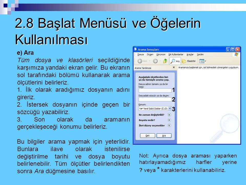 2.8 Başlat Menüsü ve Öğelerin Kullanılması e) Ara Ara menüsü altında bulunan seçeneklerden Dosya ya da Klasörler uygulaması daha çok kullanılan seçene