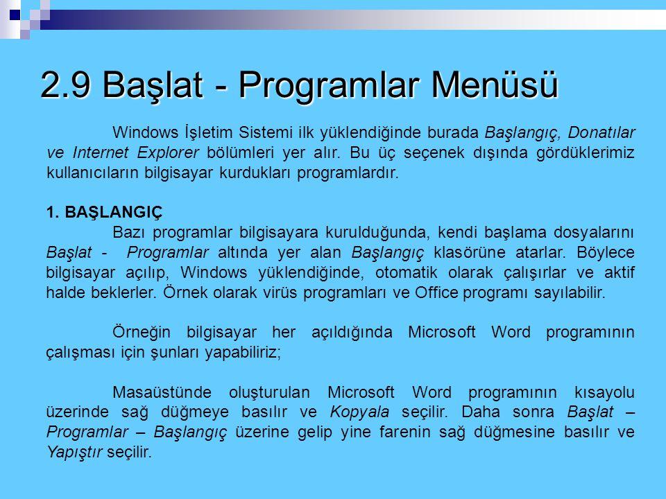 2.8 Başlat Menüsü ve Öğelerin Kullanılması g) Belgeler Office programları veya diğer programlar ile üzerinde çalıştığımız en son 15 dosyayı buradan bu