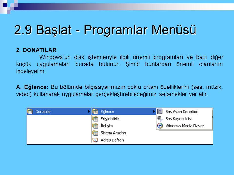 2.9 Başlat - Programlar Menüsü Windows İşletim Sistemi ilk yüklendiğinde burada Başlangıç, Donatılar ve Internet Explorer bölümleri yer alır. Bu üç se