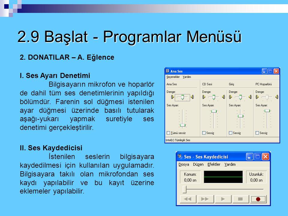 2.9 Başlat - Programlar Menüsü 2. DONATILAR Windows'un disk işlemleriyle ilgili önemli programları ve bazı diğer küçük uygulamaları burada bulunur. Şi