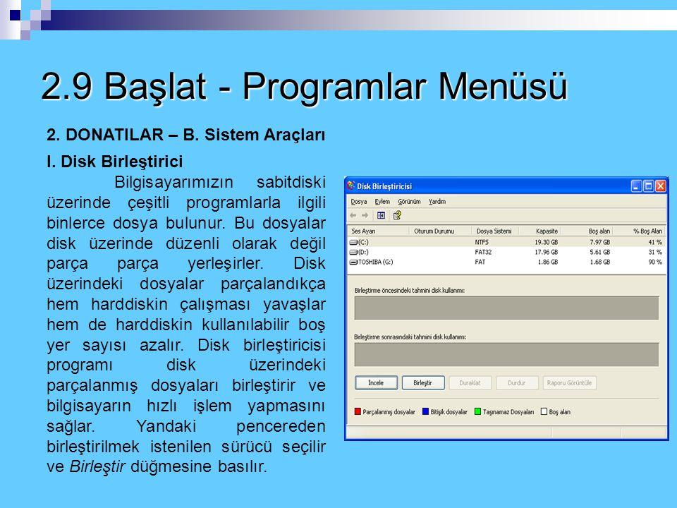 2.9 Başlat - Programlar Menüsü 2. DONATILAR B. Sistem Araçları: Bu bölümdeki uygulamalar Windows'ta önemli uygulamalar arasındadır. Burada sistemle ve
