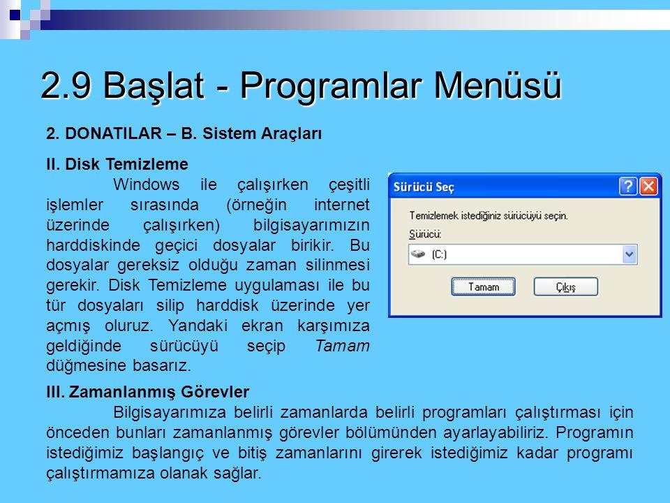 2.9 Başlat - Programlar Menüsü 2. DONATILAR – B. Sistem Araçları I. Disk Birleştirici Bilgisayarımızın sabitdiski üzerinde çeşitli programlarla ilgili