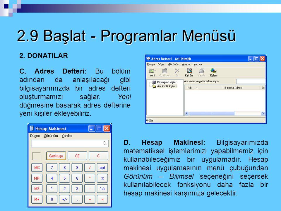 2.9 Başlat - Programlar Menüsü 2. DONATILAR – B. Sistem Araçları IV. Sistem Geri Yükleme Bu bölümü bilgisayarınızda oluşan zararlı değişiklikleri geri