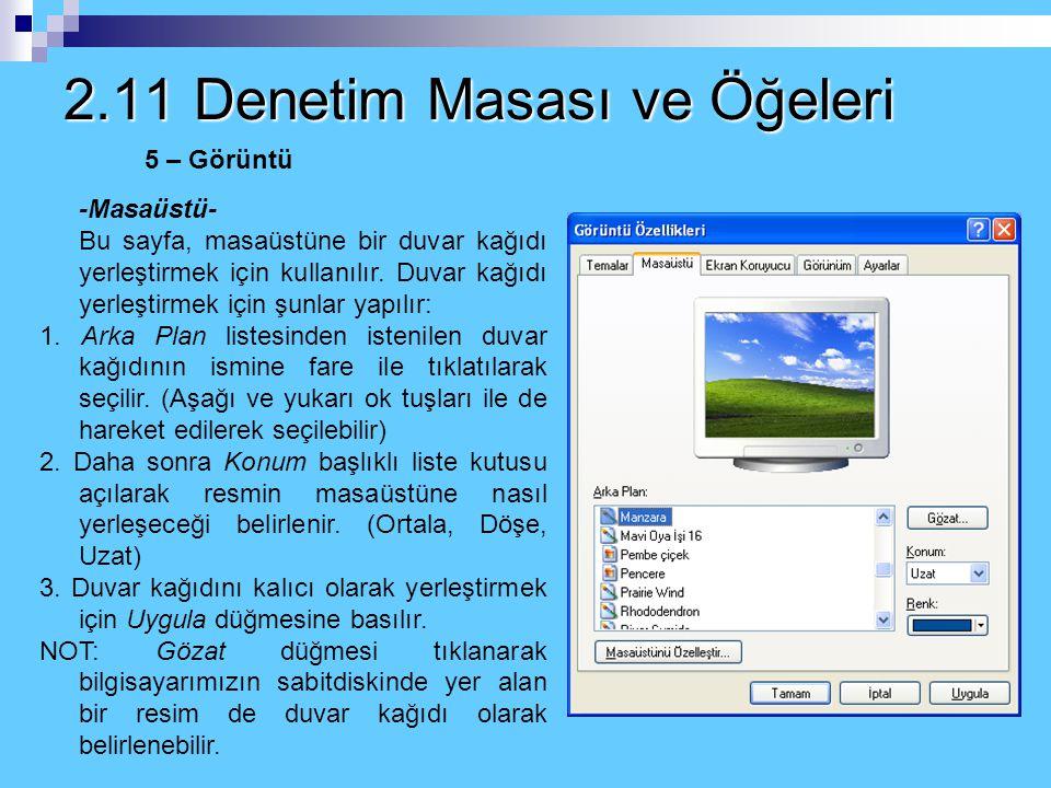 2.11 Denetim Masası ve Öğeleri 5 – Görüntü Görüntü ayarlarında Windows Temaları, Masaüstü duvar kağıdı, ekran koruyucusu, gürünüm renkleri gibi özelli