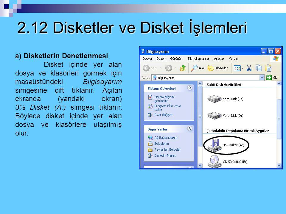 2.12 Disketler ve Disket İşlemleri Disketleri genellikle bir bilgisayardan başka bir bilgisayara dosya taşımak için ve belgelerimizin yedeklerini alma