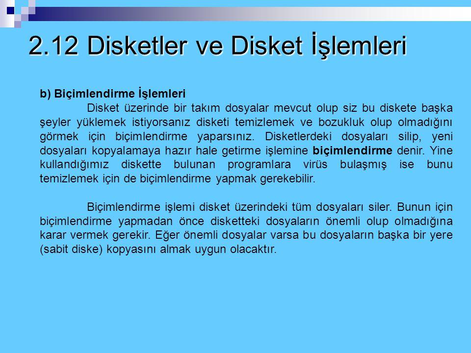 2.12 Disketler ve Disket İşlemleri a) Disketlerin Denetlenmesi Disket içinde yer alan dosya ve klasörleri görmek için masaüstündeki Bilgisayarım simge