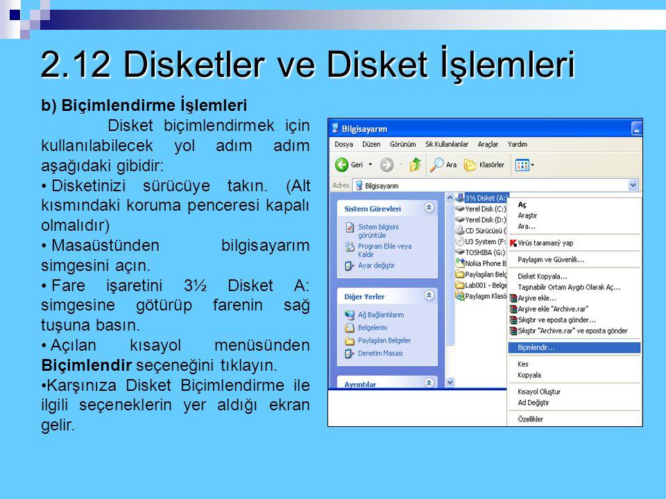 2.12 Disketler ve Disket İşlemleri b) Biçimlendirme İşlemleri Disket üzerinde bir takım dosyalar mevcut olup siz bu diskete başka şeyler yüklemek isti