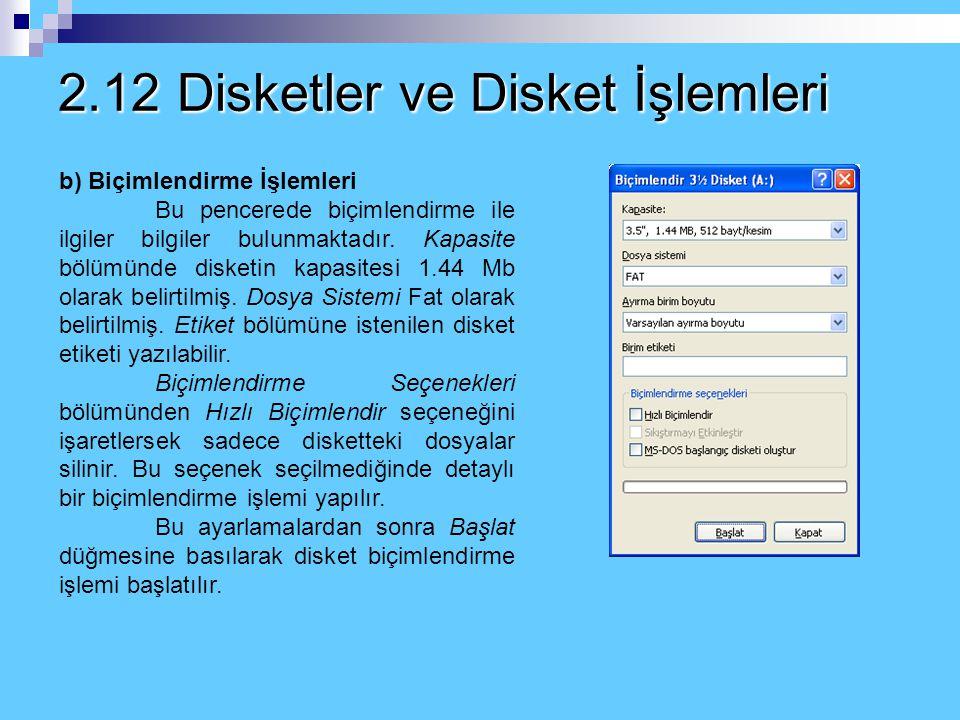 2.12 Disketler ve Disket İşlemleri b) Biçimlendirme İşlemleri Disket biçimlendirmek için kullanılabilecek yol adım adım aşağıdaki gibidir: • Disketini