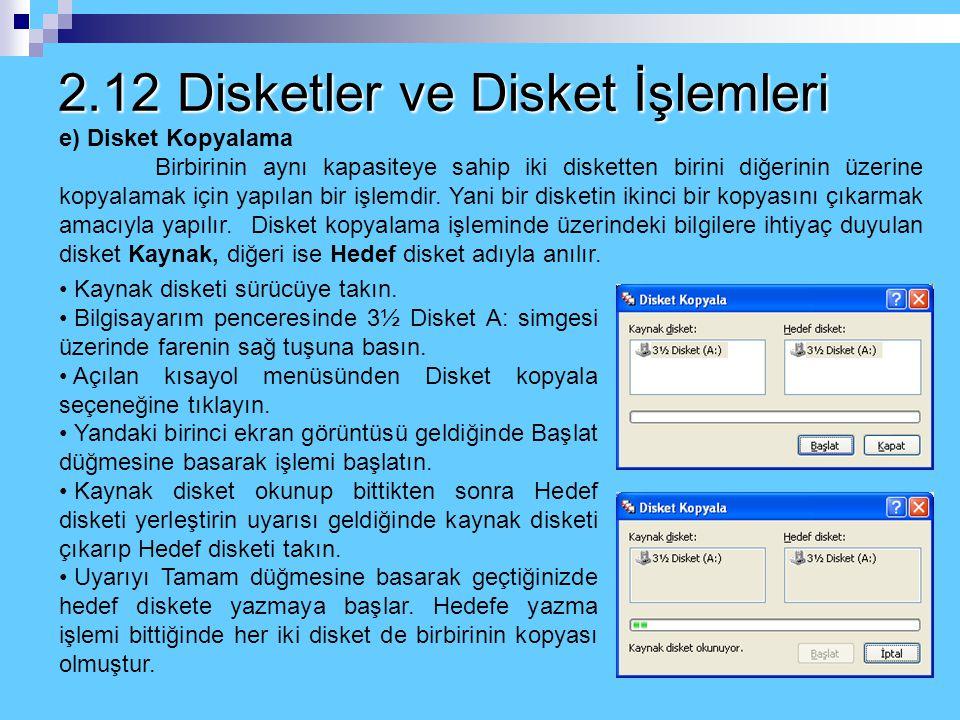 2.12 Disketler ve Disket İşlemleri d) Diskete Kopyalama Yapma Bu işlemi yapabilmek için öncelikle disketin arka tarafında yer alan ve biraz önce bahse