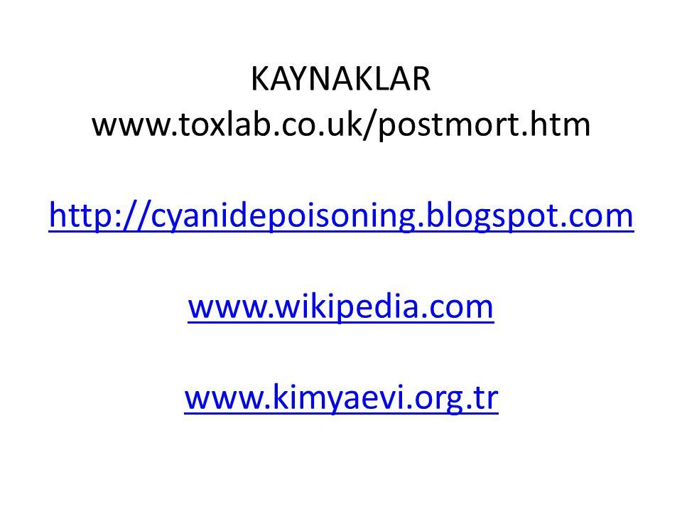 KAYNAKLAR www.toxlab.co.uk/postmort.htm http://cyanidepoisoning.blogspot.com www.wikipedia.com www.kimyaevi.org.tr http://cyanidepoisoning.blogspot.com www.wikipedia.com www.kimyaevi.org.tr
