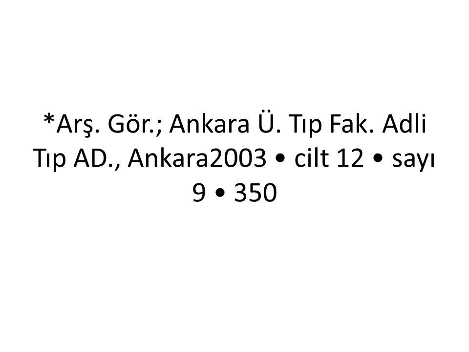 *Arş. Gör.; Ankara Ü. Tıp Fak. Adli Tıp AD., Ankara2003 • cilt 12 • sayı 9 • 350