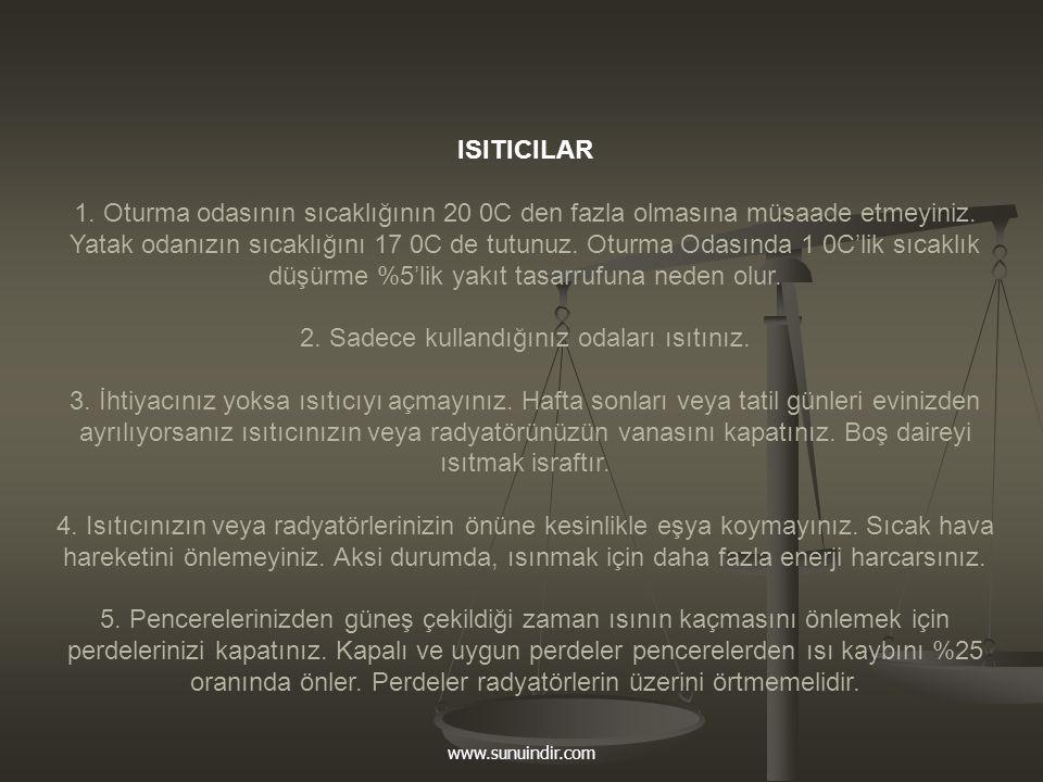 www.sunuindir.com ISITICILAR 1. Oturma odasının sıcaklığının 20 0C den fazla olmasına müsaade etmeyiniz. Yatak odanızın sıcaklığını 17 0C de tutunuz.