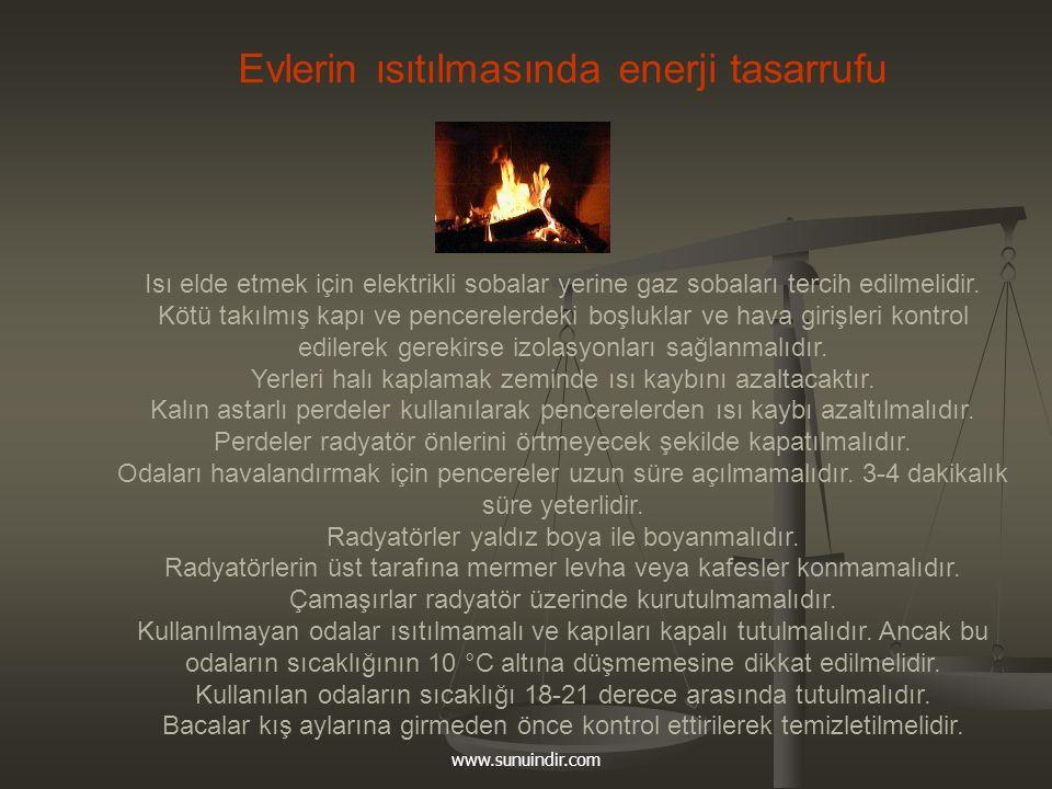www.sunuindir.com Evlerin ısıtılmasında enerji tasarrufu Isı elde etmek için elektrikli sobalar yerine gaz sobaları tercih edilmelidir. Kötü takılmış