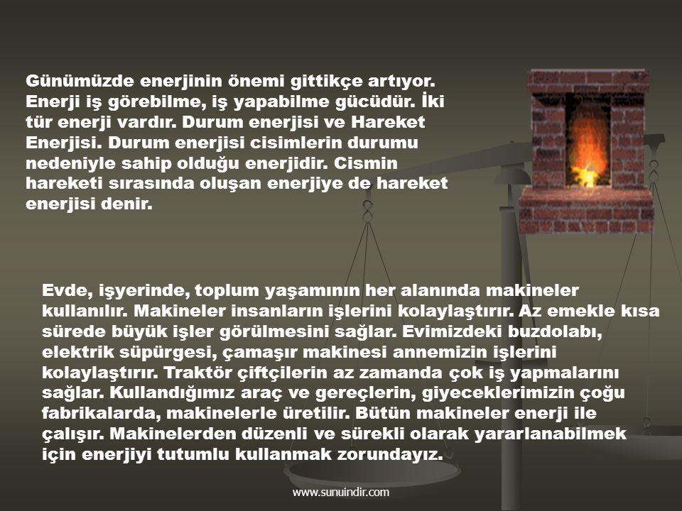 www.sunuindir.com Günümüzde enerjinin önemi gittikçe artıyor. Enerji iş görebilme, iş yapabilme gücüdür. İki tür enerji vardır. Durum enerjisi ve Hare