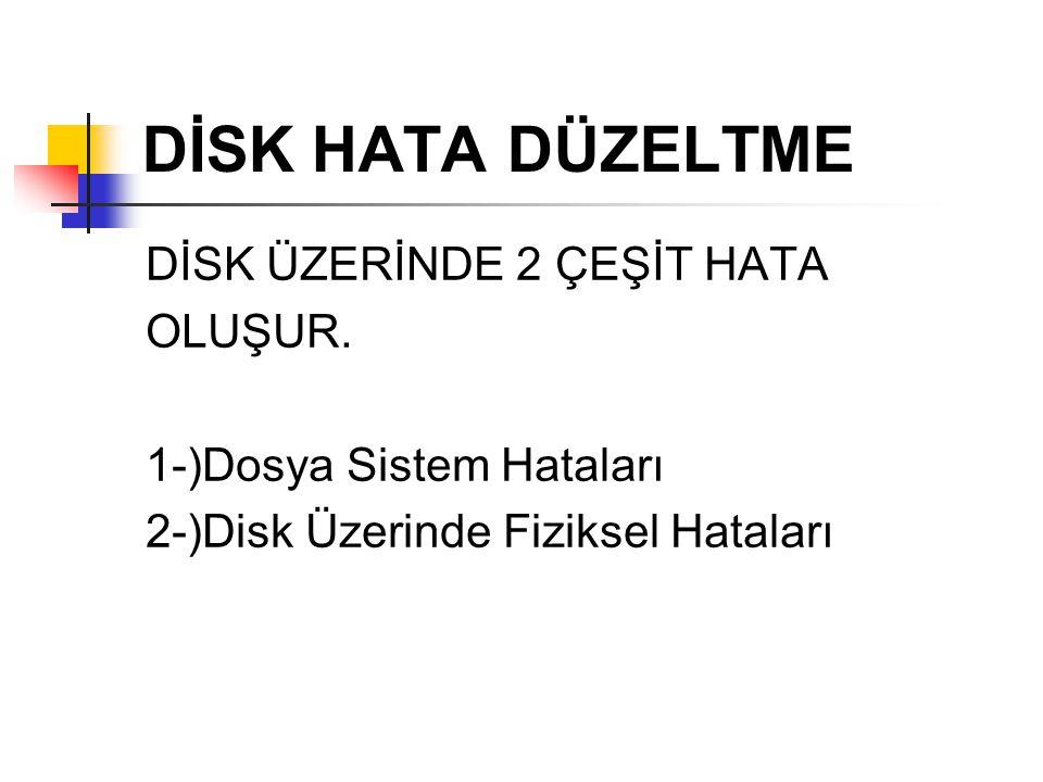 DİSK HATA DÜZELTME DİSK ÜZERİNDE 2 ÇEŞİT HATA OLUŞUR. 1-)Dosya Sistem Hataları 2-)Disk Üzerinde Fiziksel Hataları