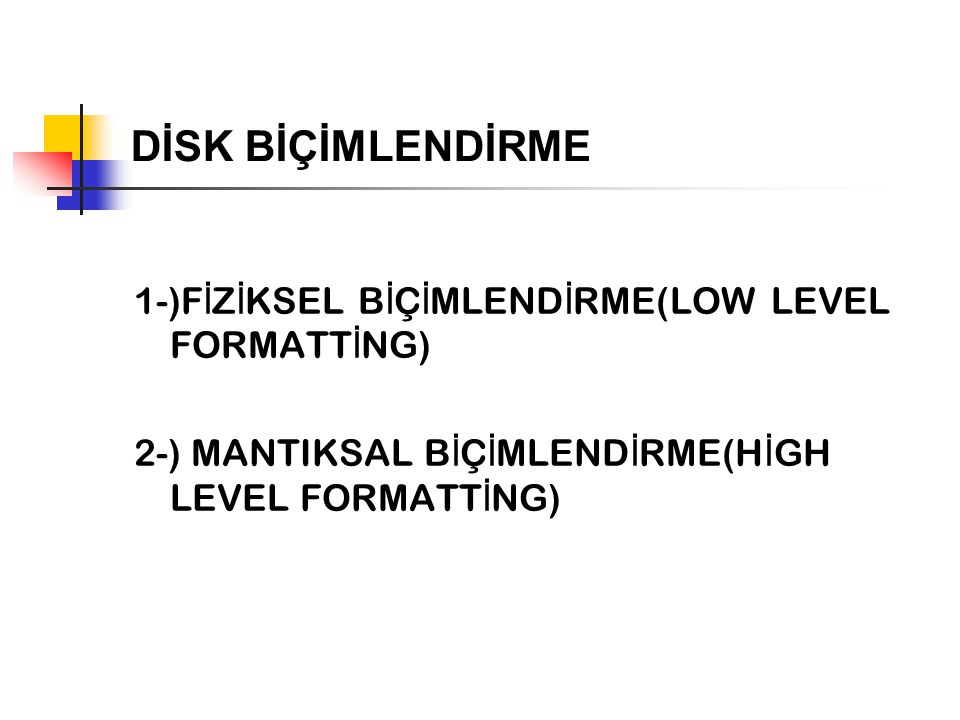 DİSK BİÇİMLENDİRME 1-)F İ Z İ KSEL B İ Ç İ MLEND İ RME(LOW LEVEL FORMATT İ NG) 2-) MANTIKSAL B İ Ç İ MLEND İ RME(H İ GH LEVEL FORMATT İ NG)
