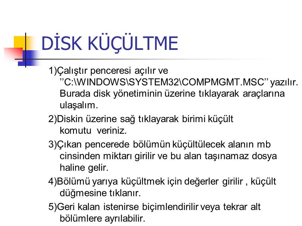 DİSK KÜÇÜLTME 1)Çalıştır penceresi açılır ve ''C:\WINDOWS\SYSTEM32\COMPMGMT.MSC'' yazılır. Burada disk yönetiminin üzerine tıklayarak araçlarına ulaşa